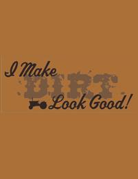I Make Dirt Look Good Texas T-Shirt